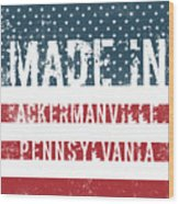 Made In Ackermanville, Pennsylvania Wood Print