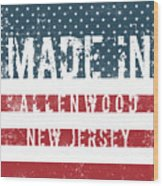 Made In Allenwood, New Jersey Wood Print