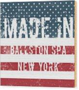 Made In Ballston Spa, New York Wood Print