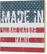 Made In Bar Harbor, Maine Wood Print