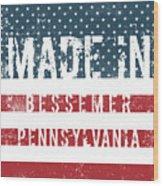 Made In Bessemer, Pennsylvania Wood Print