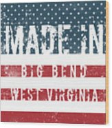 Made In Big Bend, West Virginia Wood Print