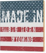 Made In Big Horn, Wyoming Wood Print