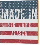 Made In Big Lake, Alaska Wood Print