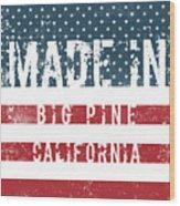Made In Big Pine, California Wood Print