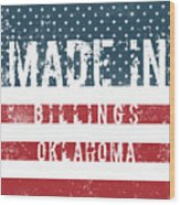 Made In Billings, Oklahoma Wood Print