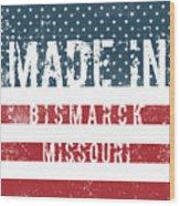Made In Bismarck, Missouri Wood Print