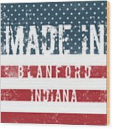 Made In Blanford, Indiana Wood Print