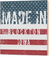 Made In Blockton, Iowa Wood Print