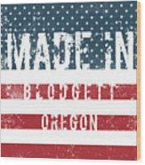 Made In Blodgett, Oregon Wood Print