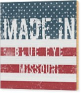 Made In Blue Eye, Missouri Wood Print