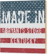 Made In Bryants Store, Kentucky Wood Print