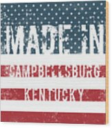 Made In Campbellsburg, Kentucky Wood Print
