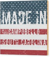 Made In Campobello, South Carolina Wood Print