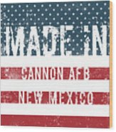 Made In Cannon Afb, New Mexico Wood Print