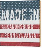 Made In Canonsburg, Pennsylvania Wood Print
