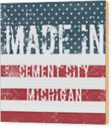 Made In Cement City, Michigan Wood Print