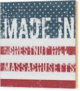 Made In Chestnut Hill, Massachusetts Wood Print