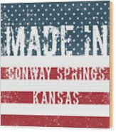 Made In Conway Springs, Kansas Wood Print