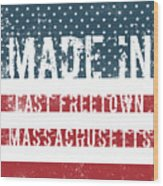 Made In East Freetown, Massachusetts Wood Print