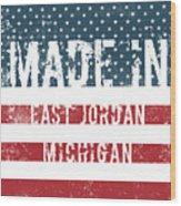 Made In East Jordan, Michigan Wood Print