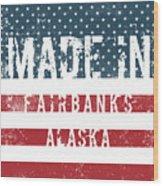 Made In Fairbanks, Alaska Wood Print