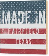 Made In Fairfield, Texas Wood Print