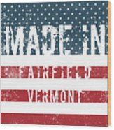 Made In Fairfield, Vermont Wood Print