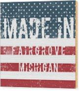 Made In Fairgrove, Michigan Wood Print