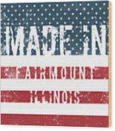 Made In Fairmount, Illinois Wood Print