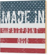 Made In Fairpoint, Ohio Wood Print