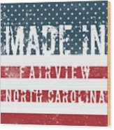 Made In Fairview, North Carolina Wood Print