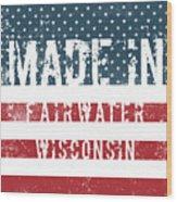 Made In Fairwater, Wisconsin Wood Print