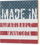 Made In Faribault, Minnesota Wood Print