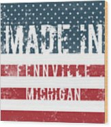 Made In Fennville, Michigan Wood Print