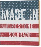Made In Firestone, Colorado Wood Print