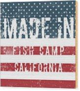 Made In Fish Camp, California Wood Print