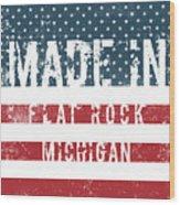 Made In Flat Rock, Michigan Wood Print