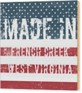 Made In French Creek, West Virginia Wood Print