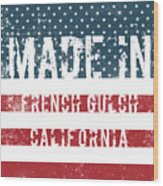 Made In French Gulch, California Wood Print