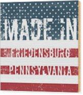 Made In Friedensburg, Pennsylvania Wood Print