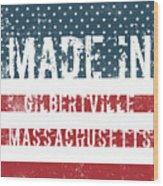 Made In Gilbertville, Massachusetts Wood Print