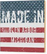 Made In Glen Arbor, Michigan Wood Print