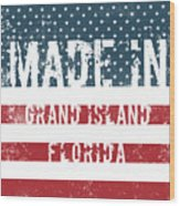 Made In Grand Island, Florida Wood Print