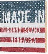 Made In Grand Island, Nebraska Wood Print