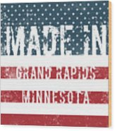 Made In Grand Rapids, Minnesota Wood Print