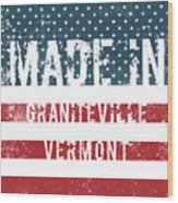 Made In Graniteville, Vermont Wood Print