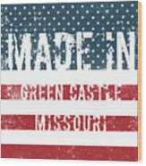 Made In Green Castle, Missouri Wood Print