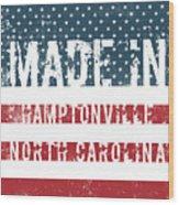 Made In Hamptonville, North Carolina Wood Print