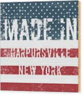 Made In Harpursville, New York Wood Print